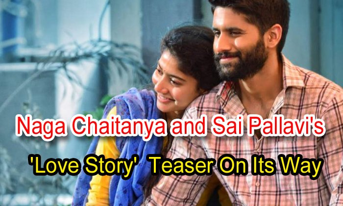 TeluguStop.com - Naga Chaitanya And Sai Pallavi's 'love Story' Teaser On Its Way