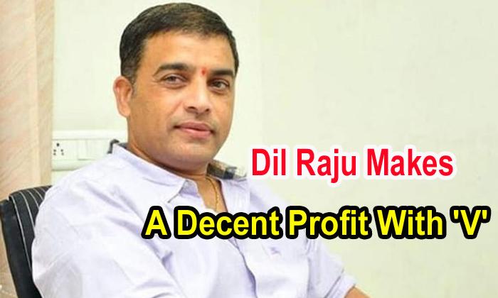 TeluguStop.com - Dil Raju Makes A Decent Profit With 'v'