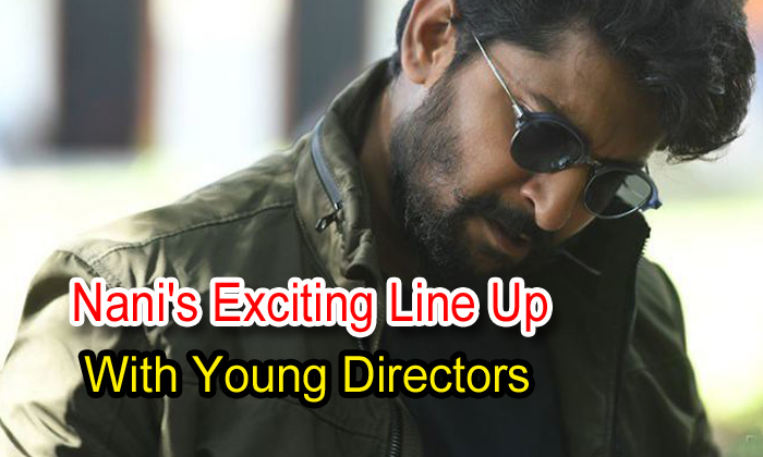 TeluguStop.com - Nani's Exciting Line Up With Young Directors
