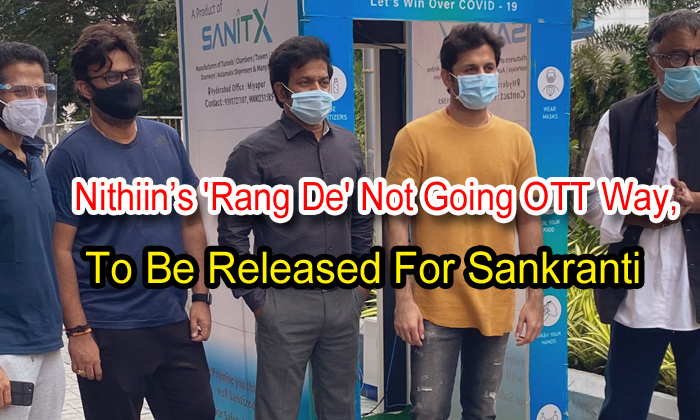 TeluguStop.com - Nithiin's 'rang De' Not Going Ott Way, To Be Released For Sankranti