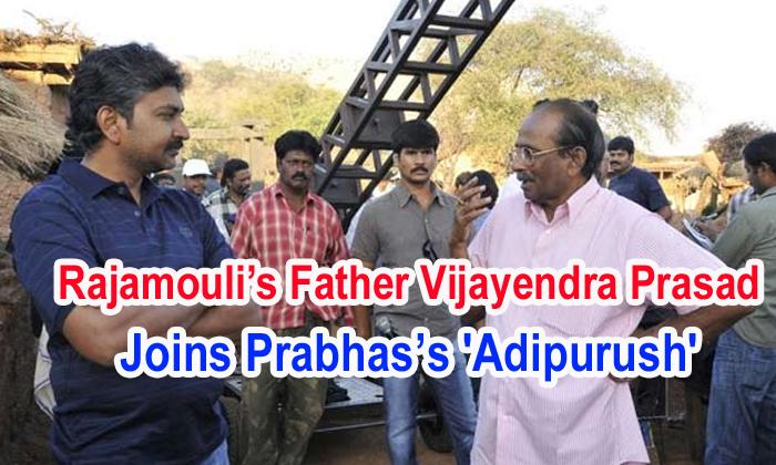 TeluguStop.com - Rajamouli's Father Vijayendra Prasad Joins Prabhas's 'adipurush'