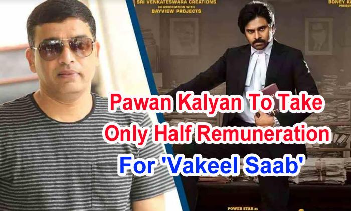TeluguStop.com - Pawan Kalyan To Take Only Half Remuneration For 'vakeel Saab'