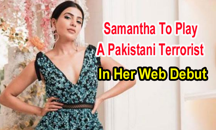 TeluguStop.com - Samantha To Play A Pakistani Terrorist In Her Web Debut