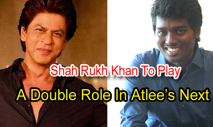 TeluguStop.com - Shah Rukh Khan To Play A Double Role In Atlee's Next