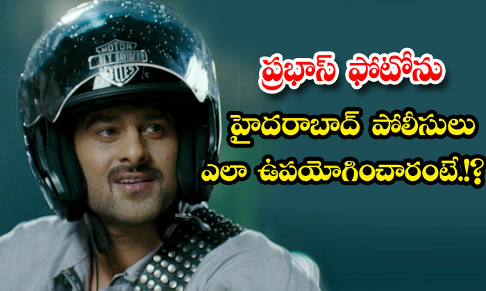 TeluguStop.com - Hyderabad Police Prabhas Photo Safety Tip Viral