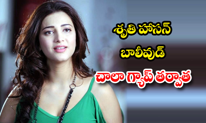 TeluguStop.com - Shruti Hassan Signed Bollywood Movie