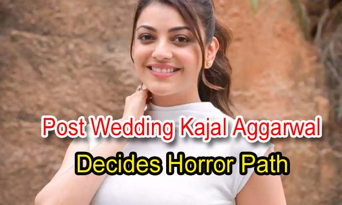 TeluguStop.com - Post Wedding Kajal Aggarwal Decides Horror Path