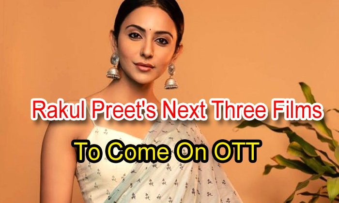 TeluguStop.com - Rakul Preet's Next Three Films To Come On Ott