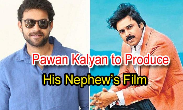 TeluguStop.com - Pawan Kalyan To Produce His Nephew's Film