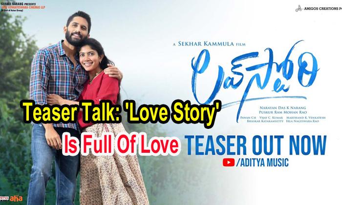 TeluguStop.com - Teaser Talk: 'love Story' Is Full Of Love